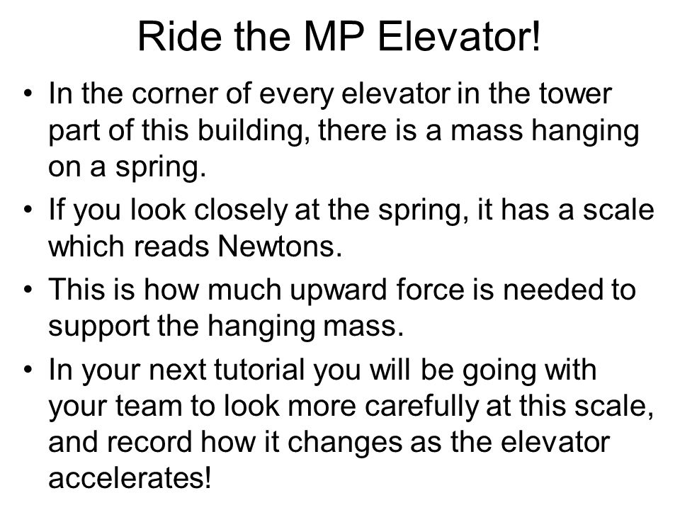 Ride the MP Elevator! In the corner of every elevator in the tower part of this building, there is a mass hanging on a spring.