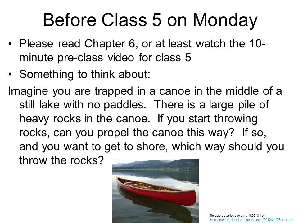 Before Class 5 on Monday Please read Chapter 6, or at least watch the 10-minute pre-class video for class 5.