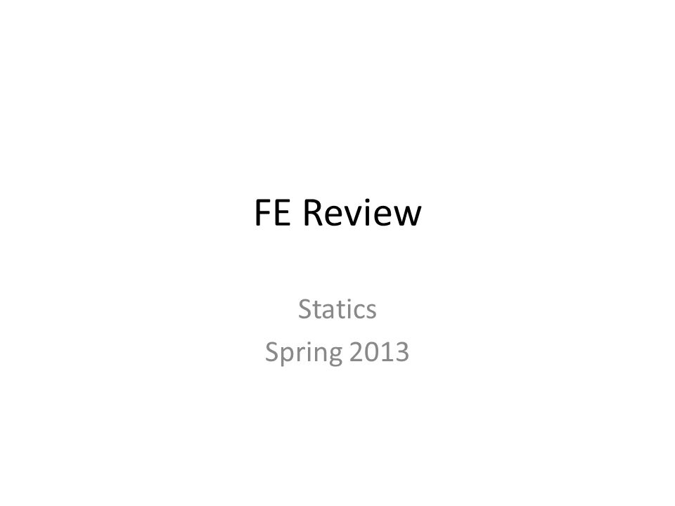 FE Review Statics Spring 2013