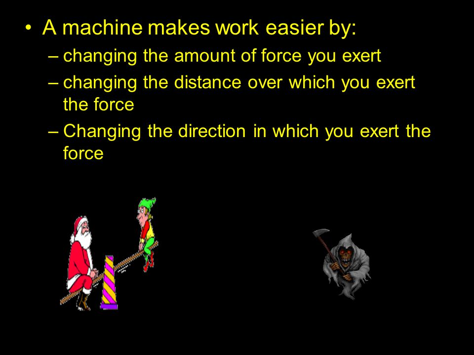 A machine makes work easier by: