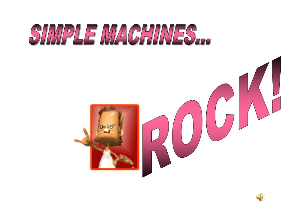 SIMPLE MACHINES... ROCK!