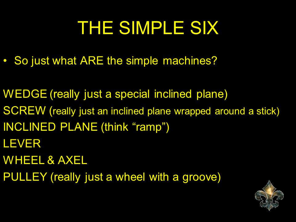 THE SIMPLE SIX So just what ARE the simple machines
