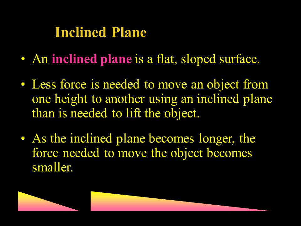 Inclined Plane An inclined plane is a flat, sloped surface.