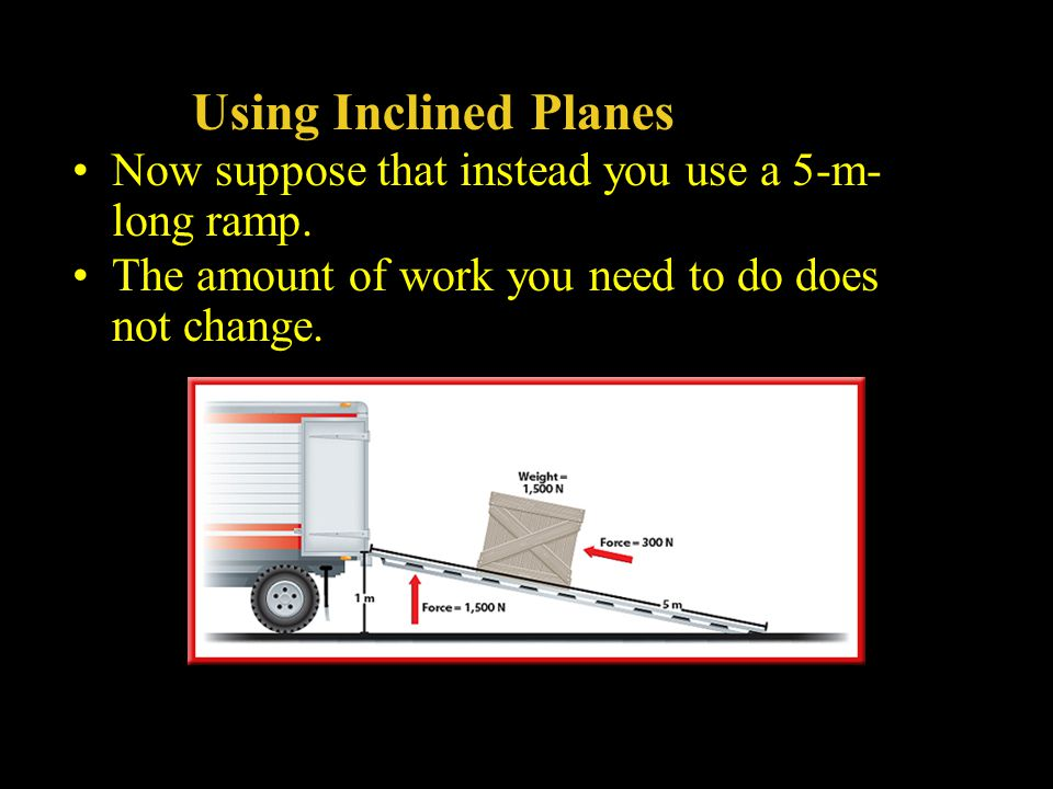 Using Inclined Planes Now suppose that instead you use a 5-m-long ramp.