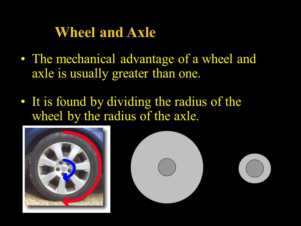 Wheel and Axle The mechanical advantage of a wheel and axle is usually greater than one.