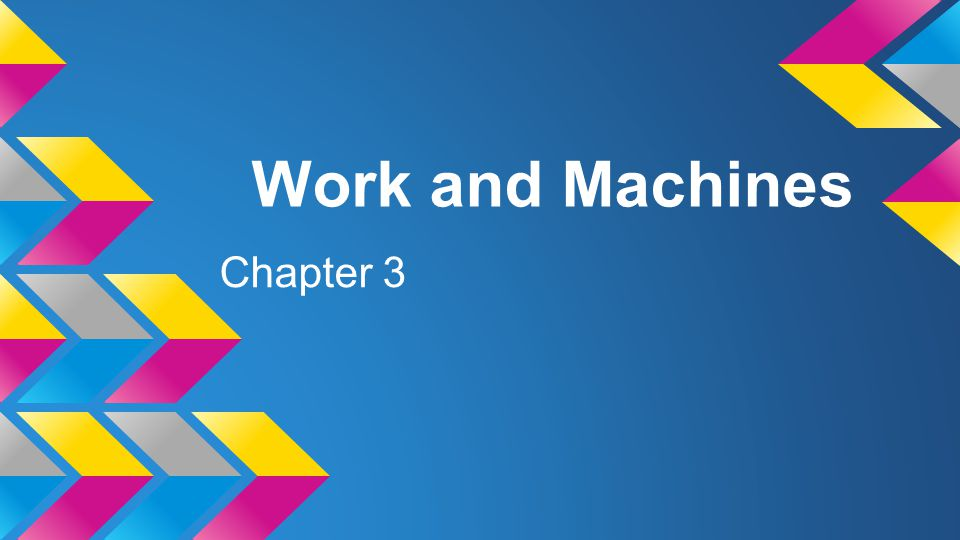 Work and Machines Chapter 3