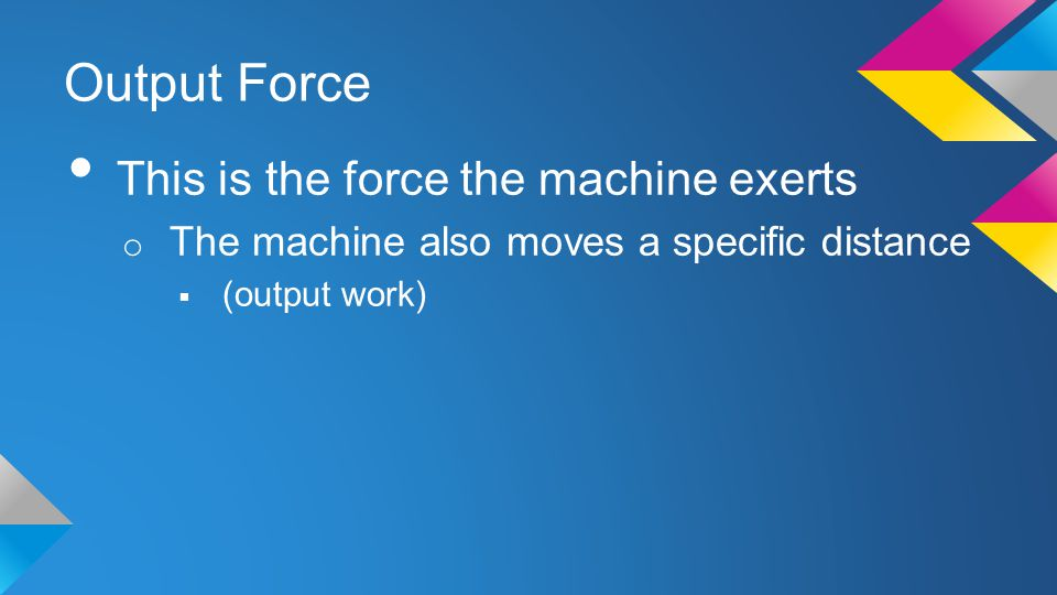 Output Force This is the force the machine exerts