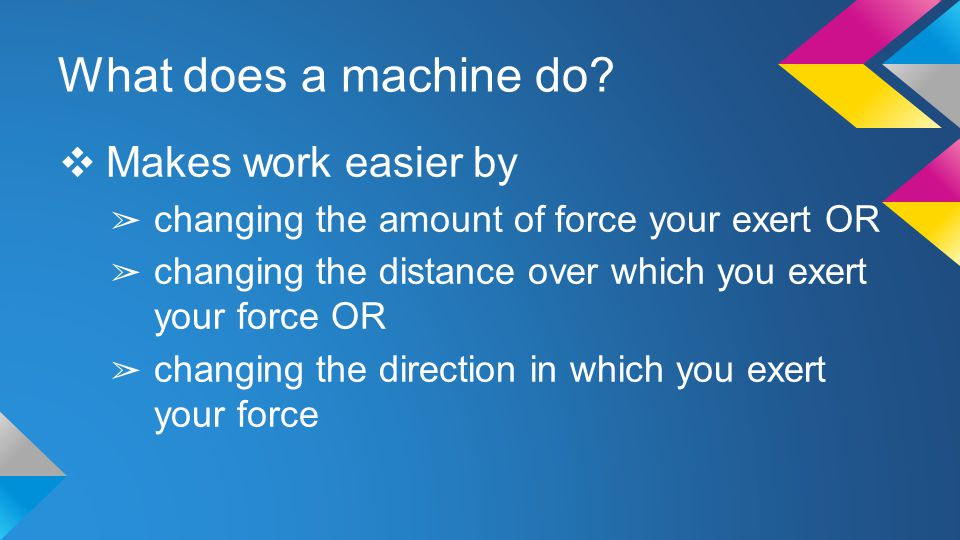 What does a machine do Makes work easier by