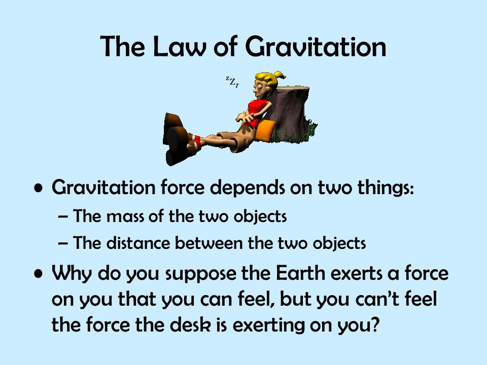 The Law of Gravitation Gravitation force depends on two things: