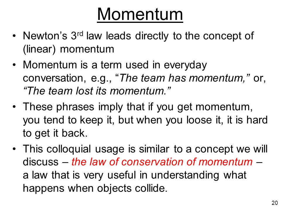Momentum Newton's 3rd law leads directly to the concept of (linear) momentum.
