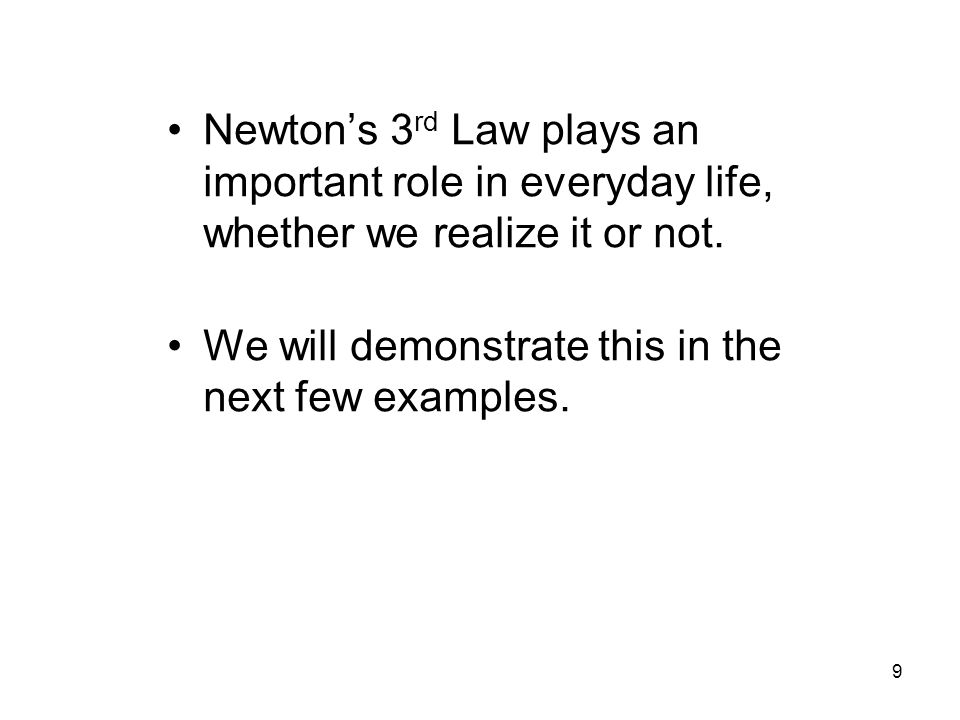Newton's 3rd Law plays an important role in everyday life, whether we realize it or not.