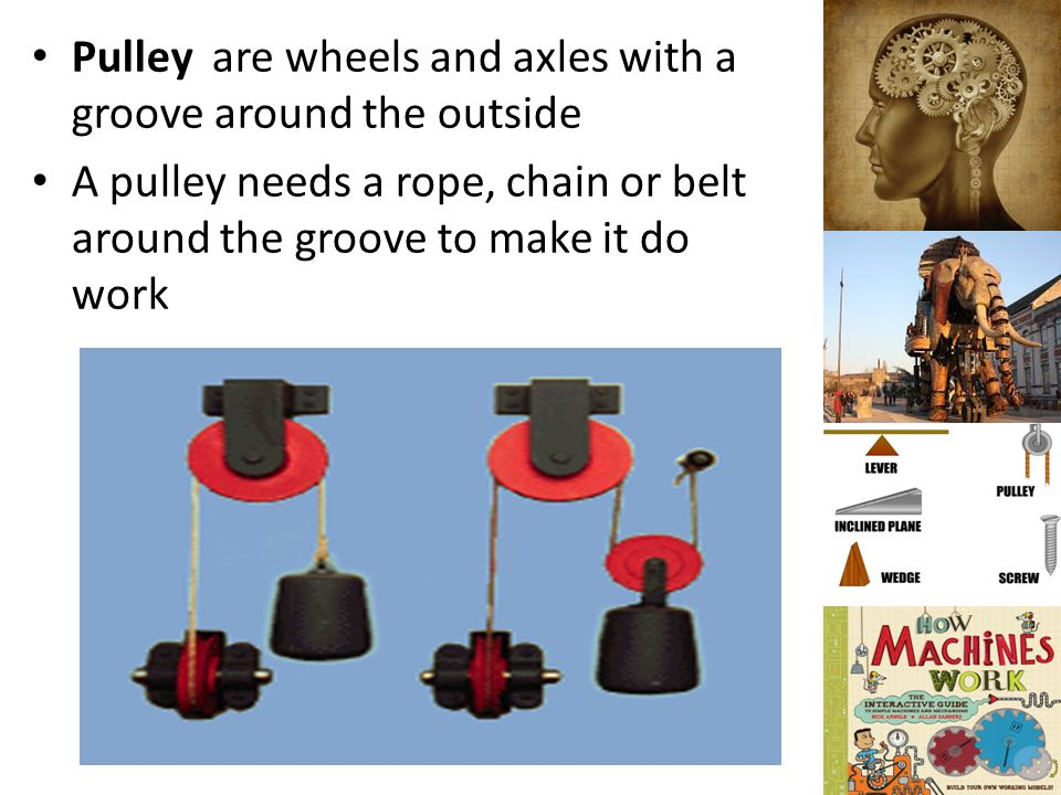Pulley are wheels and axles with a groove around the outside