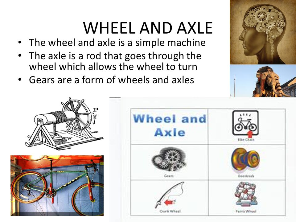 WHEEL AND AXLE The wheel and axle is a simple machine