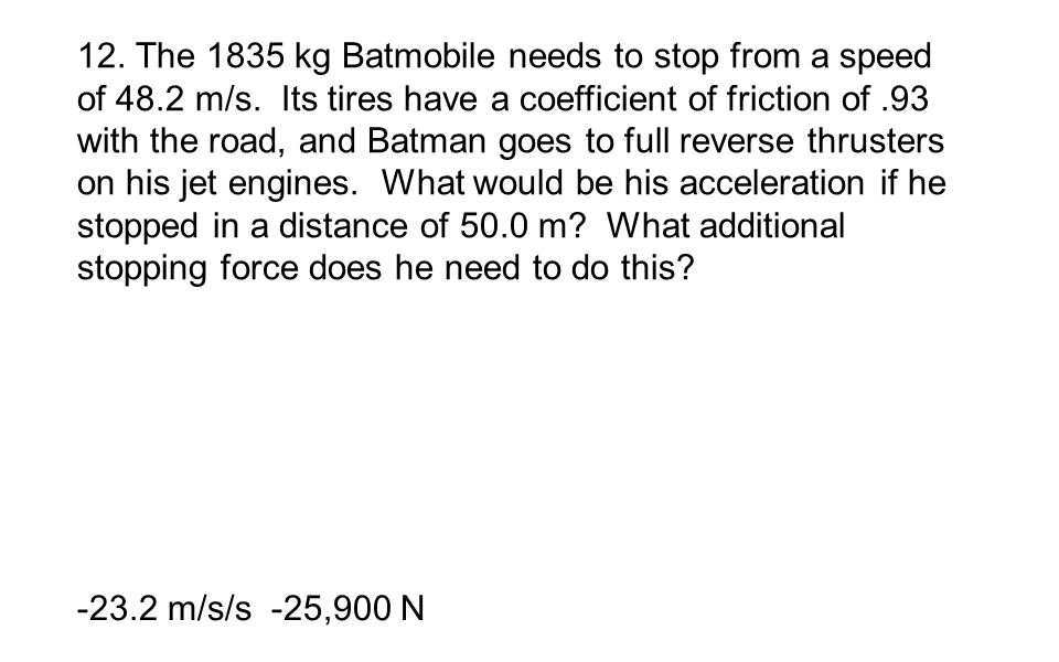 12. The 1835 kg Batmobile needs to stop from a speed of 48. 2 m/s