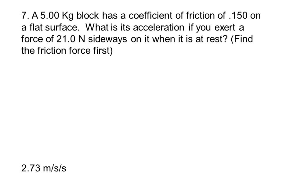 7. A 5. 00 Kg block has a coefficient of friction of