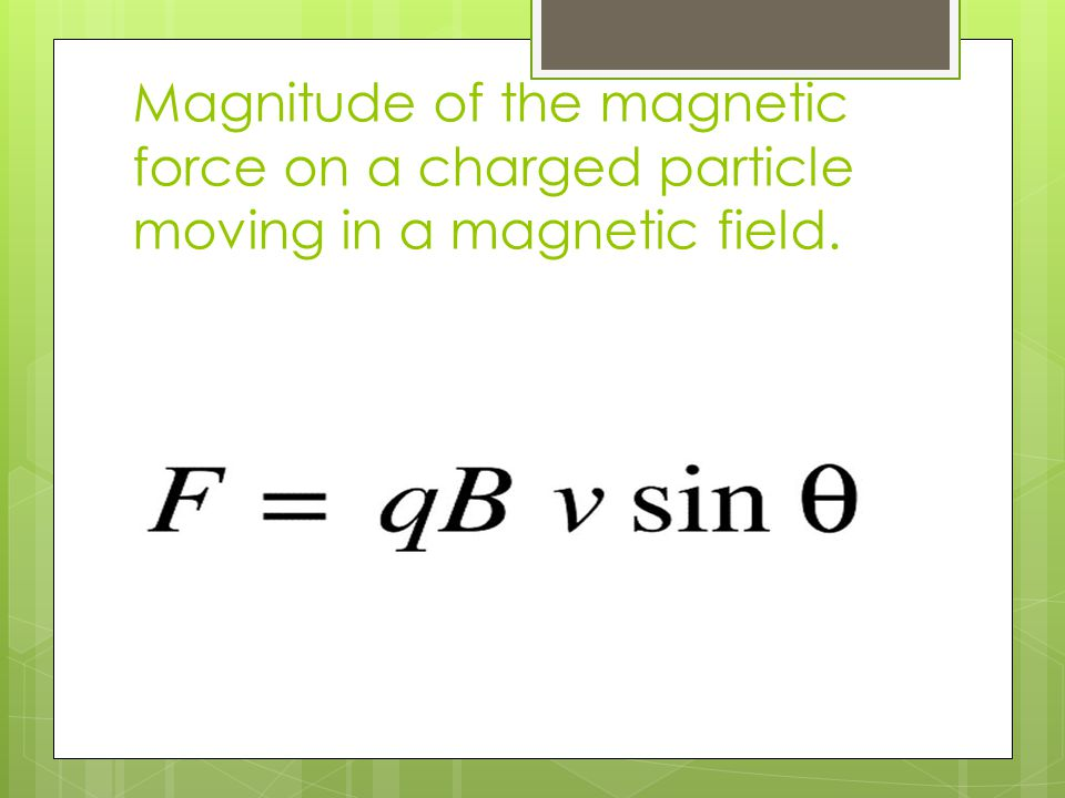 Magnitude of the magnetic force on a charged particle moving in a magnetic field.