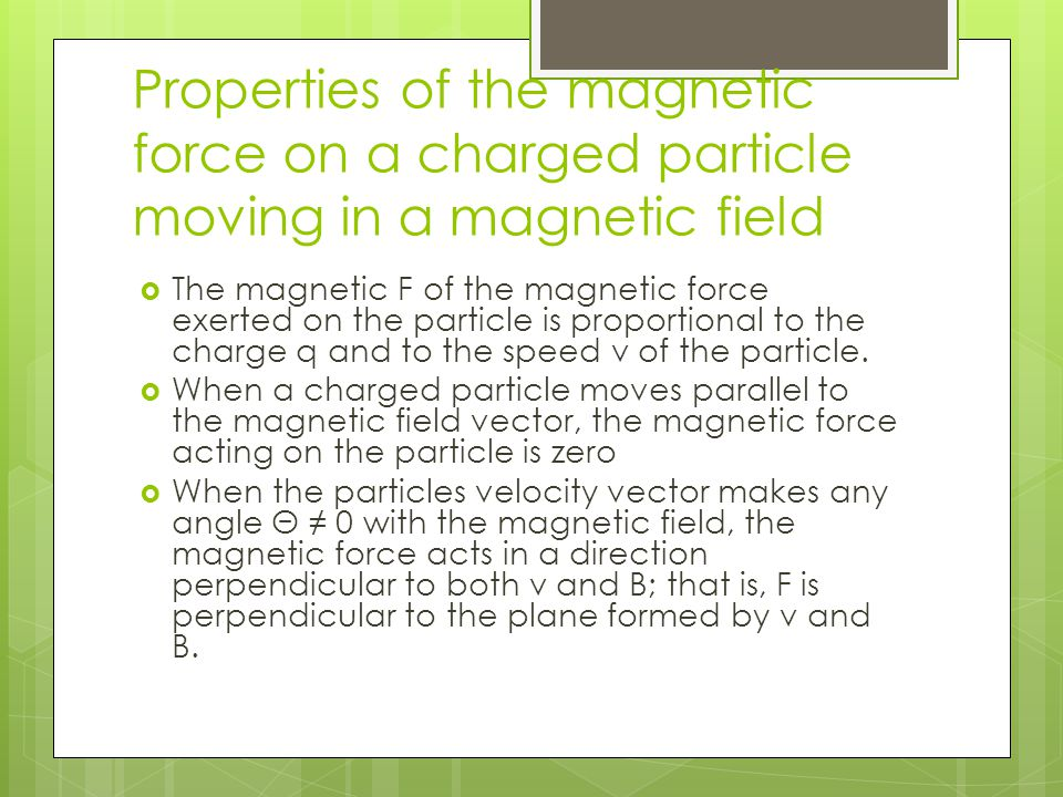Properties of the magnetic force on a charged particle moving in a magnetic field