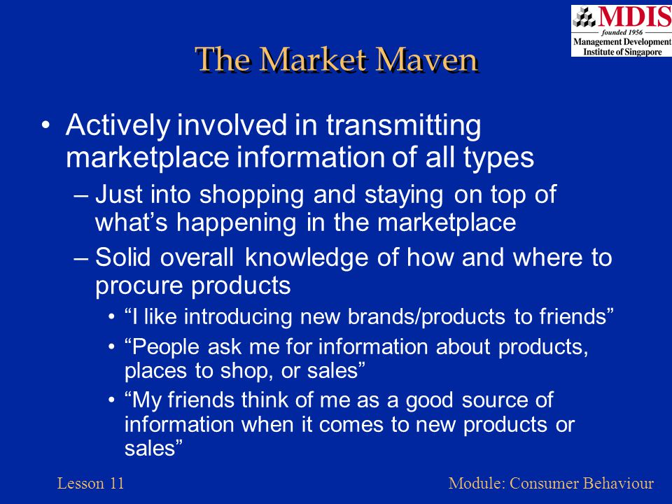 The Market Maven Actively involved in transmitting marketplace information of all types.