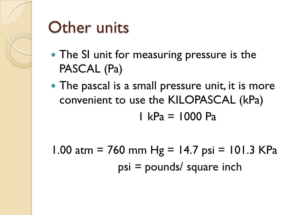 Other units The SI unit for measuring pressure is the PASCAL (Pa)