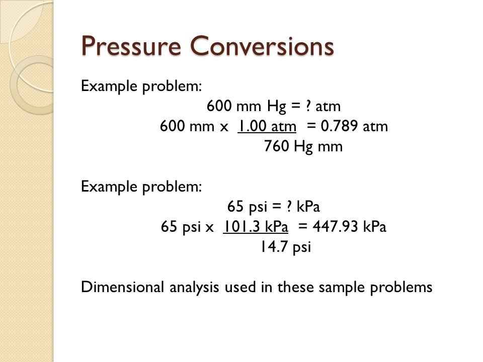 Pressure Conversions Example problem: 600 mm Hg = atm