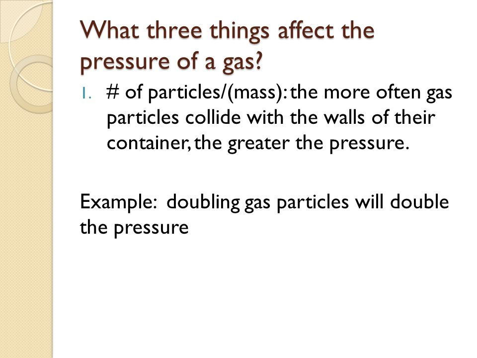 What three things affect the pressure of a gas
