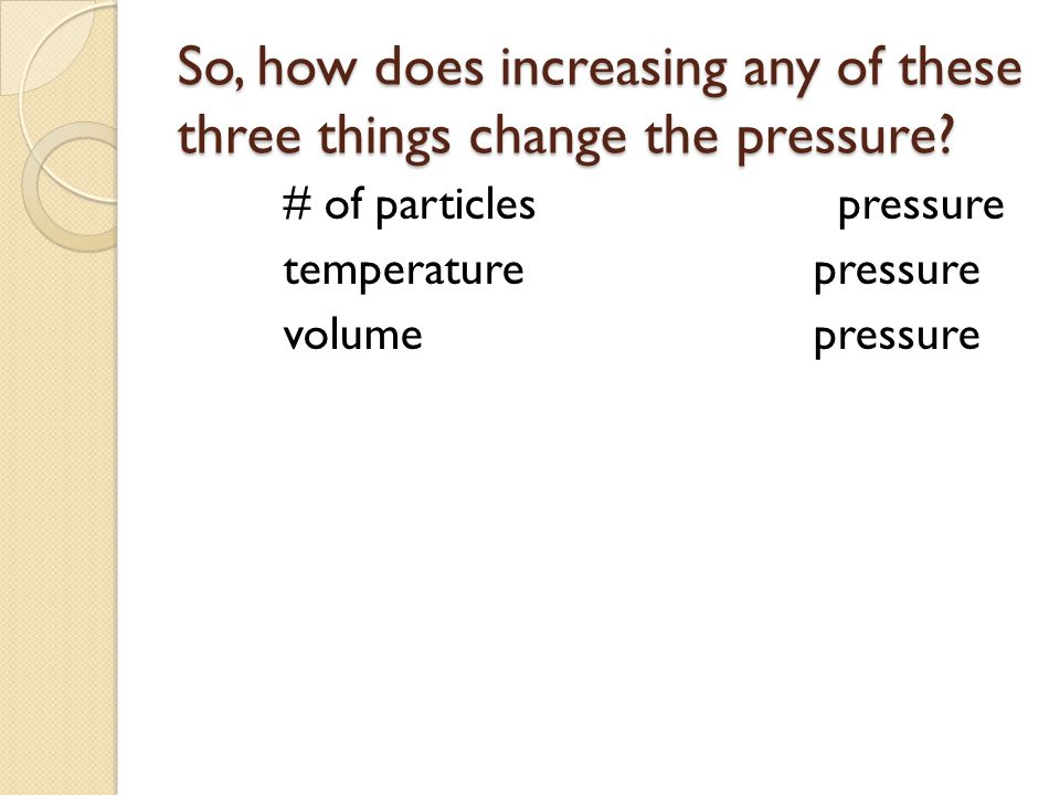So, how does increasing any of these three things change the pressure