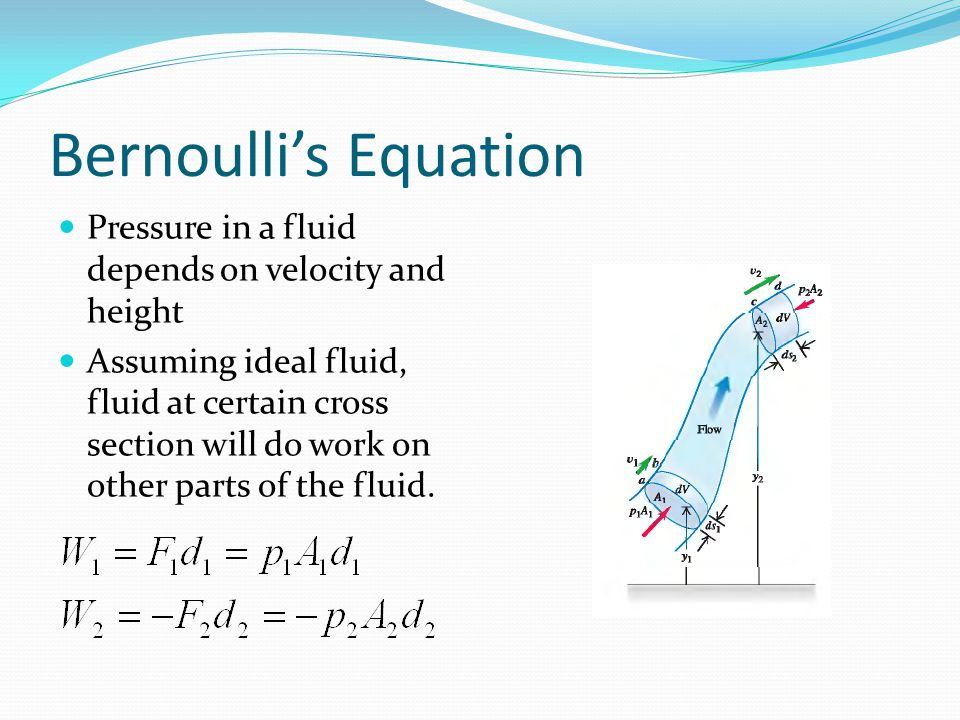 Bernoulli's Equation Pressure in a fluid depends on velocity and height.