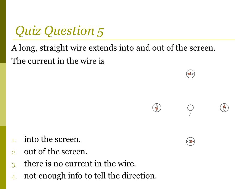 Quiz Question 5 A long, straight wire extends into and out of the screen. The current in the wire is.