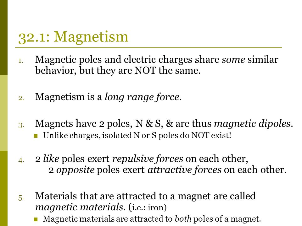 32.1: Magnetism Magnetic poles and electric charges share some similar behavior, but they are NOT the same.