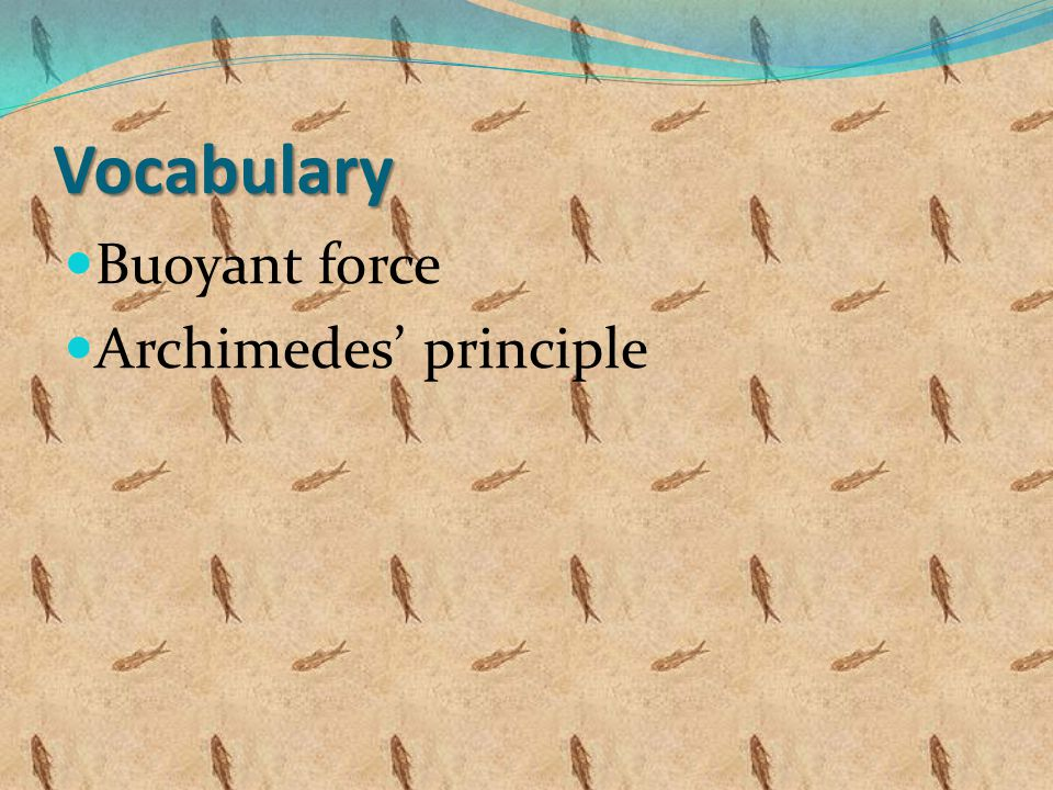 Vocabulary Buoyant force Archimedes' principle