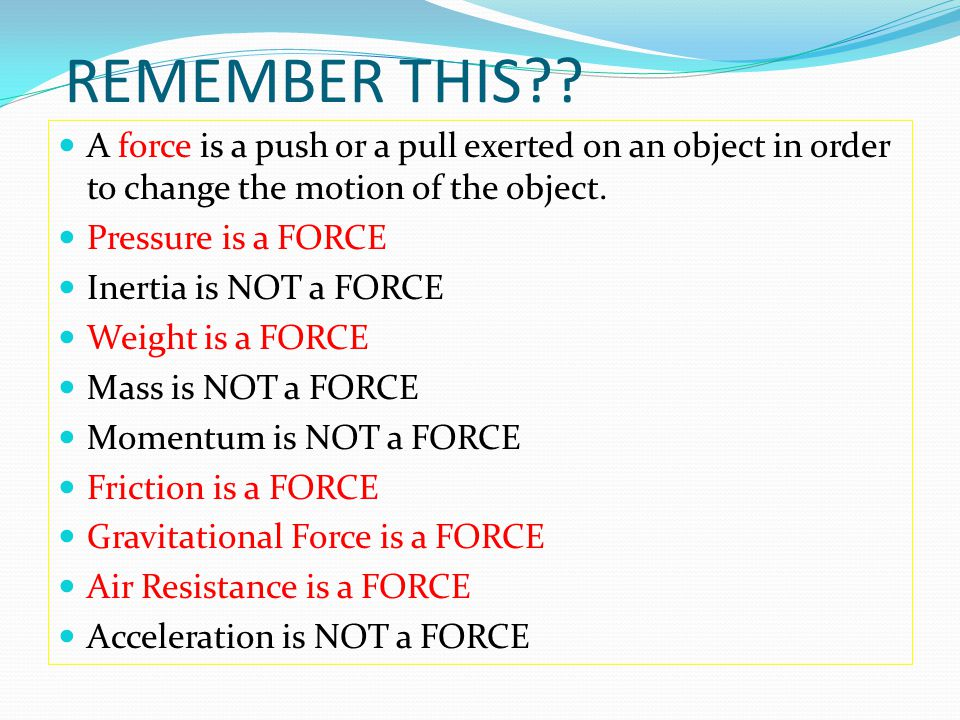 REMEMBER THIS A force is a push or a pull exerted on an object in order to change the motion of the object.