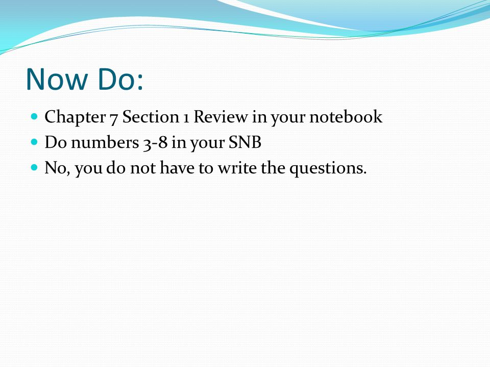 Now Do: Chapter 7 Section 1 Review in your notebook