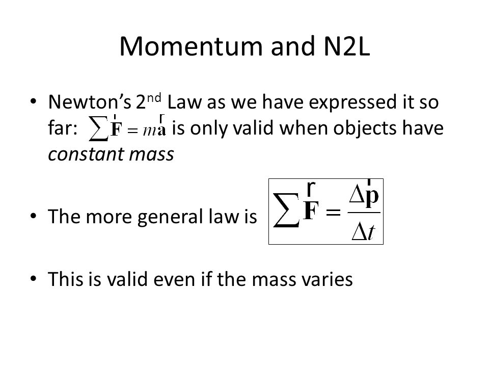 Momentum and N2L Newton's 2nd Law as we have expressed it so far: is only valid when objects have constant mass.
