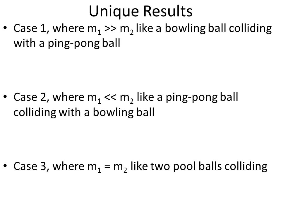Unique Results Case 1, where m1 >> m2 like a bowling ball colliding with a ping-pong ball.