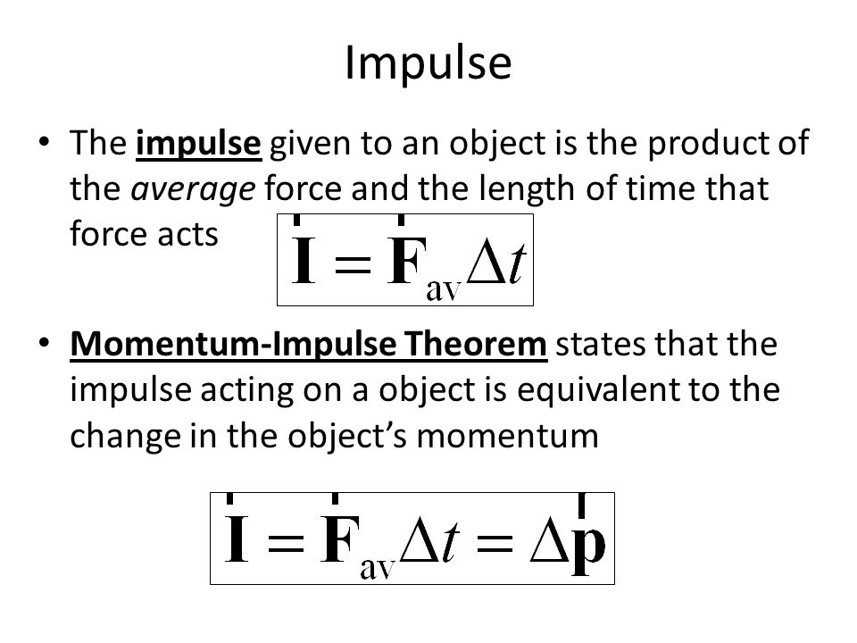 Impulse The impulse given to an object is the product of the average force and the length of time that force acts.