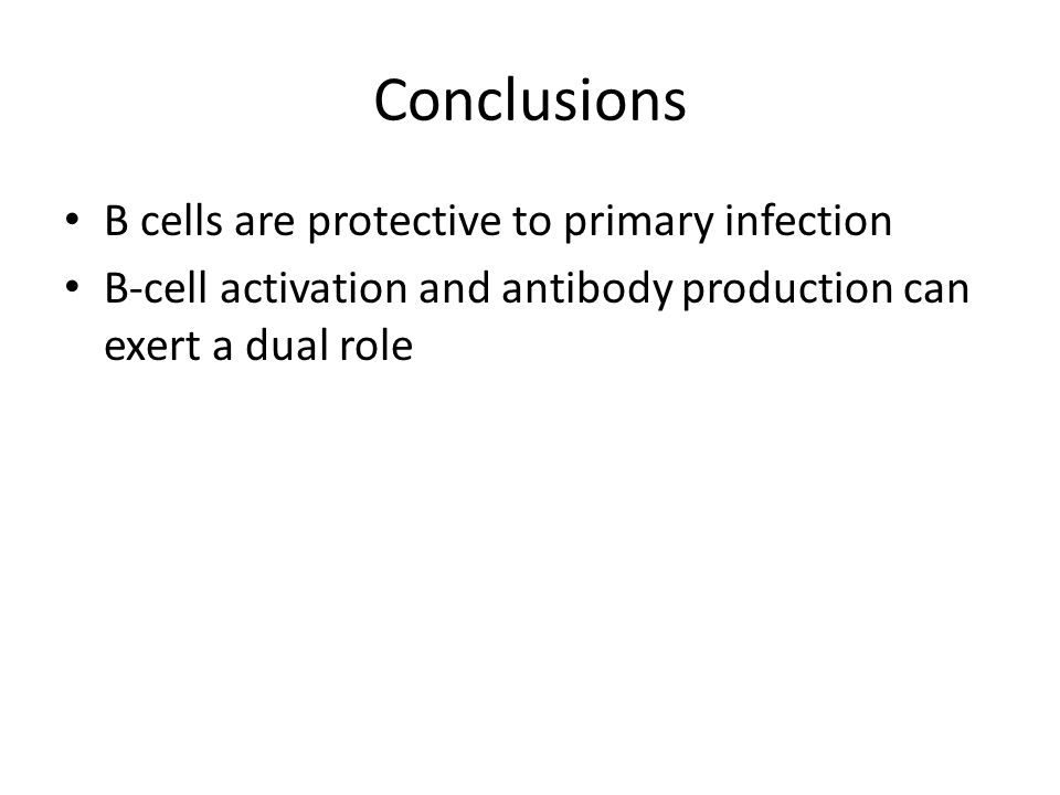 Conclusions B cells are protective to primary infection