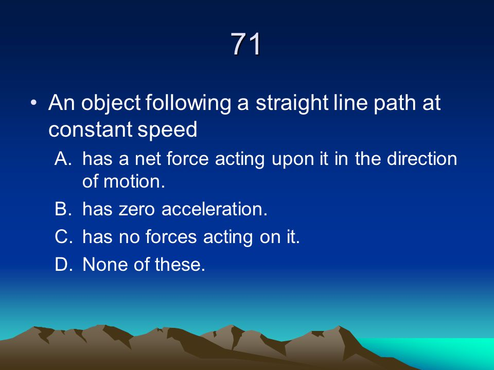 71 An object following a straight line path at constant speed