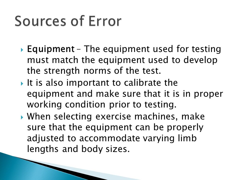 Sources of Error Equipment – The equipment used for testing must match the equipment used to develop the strength norms of the test.