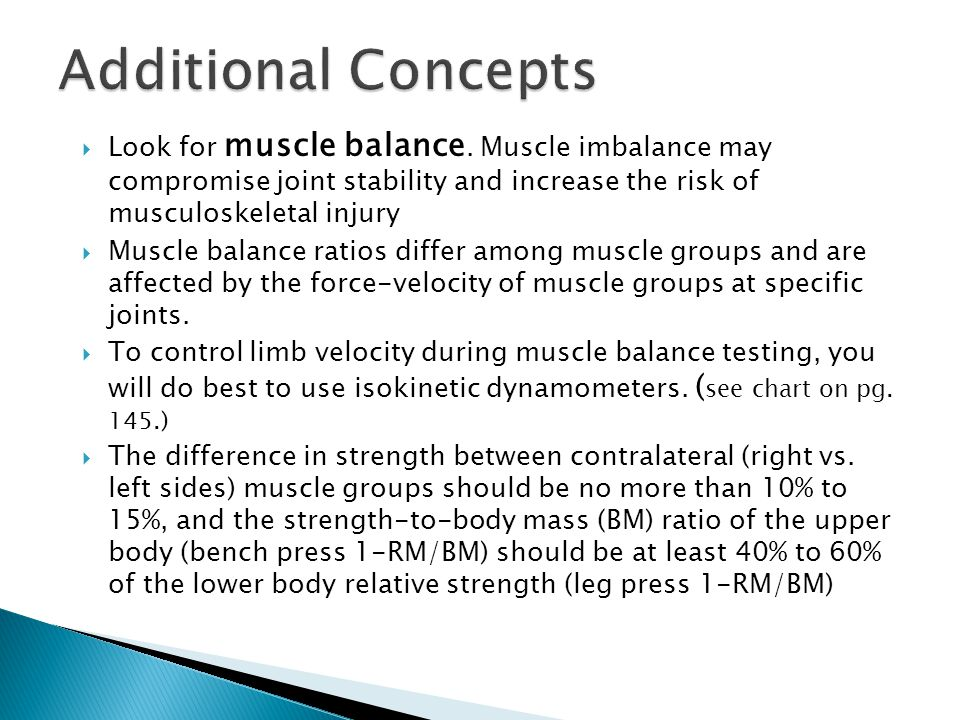 Additional Concepts Look for muscle balance. Muscle imbalance may compromise joint stability and increase the risk of musculoskeletal injury.
