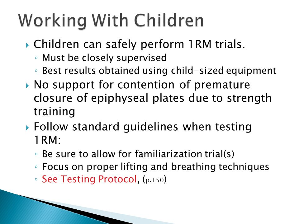 Working With Children Children can safely perform 1RM trials.