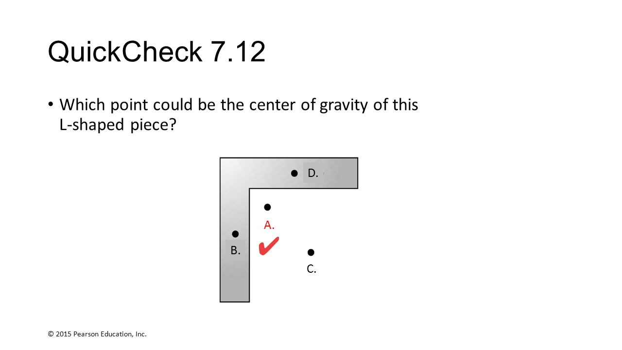 QuickCheck 7.12 Which point could be the center of gravity of this L-shaped piece D. A. B. C.