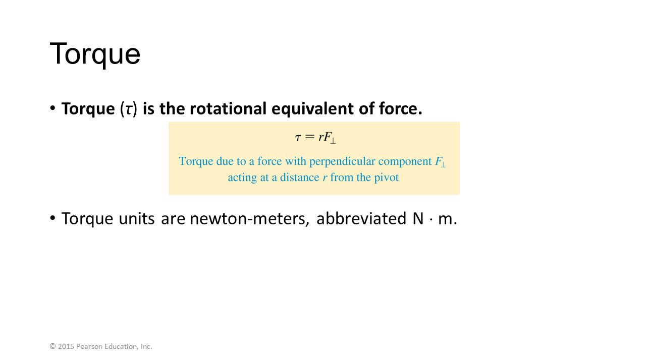 Torque Torque (τ) is the rotational equivalent of force.