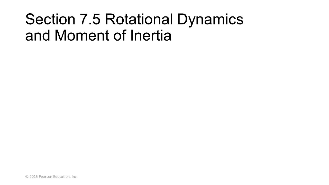 Section 7.5 Rotational Dynamics and Moment of Inertia