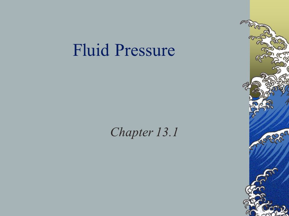 Fluid Pressure Chapter 13.1