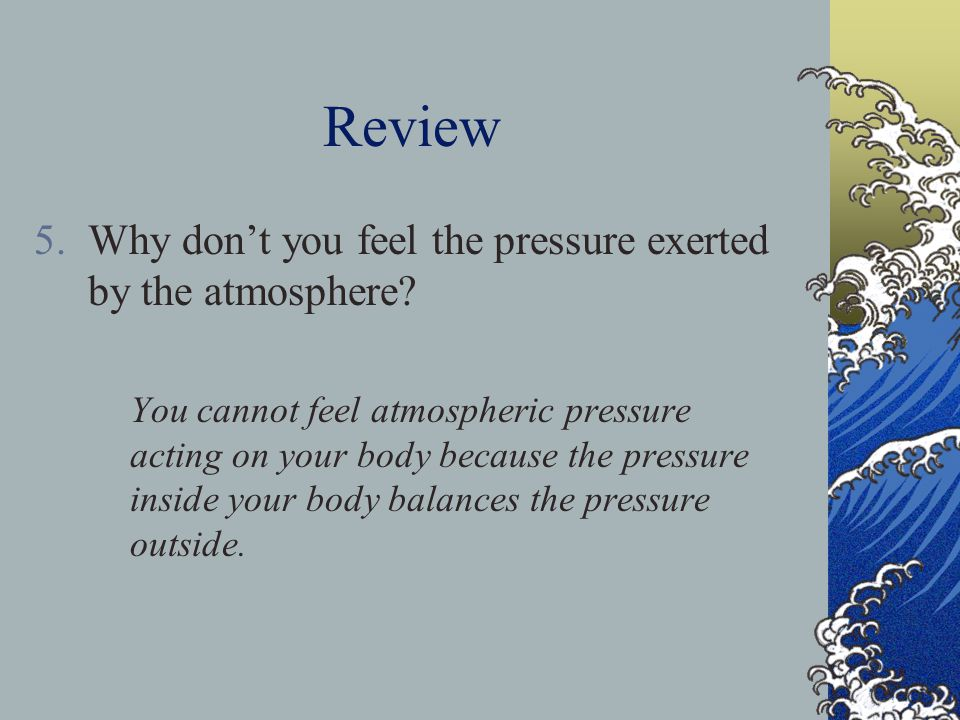 Review Why don't you feel the pressure exerted by the atmosphere