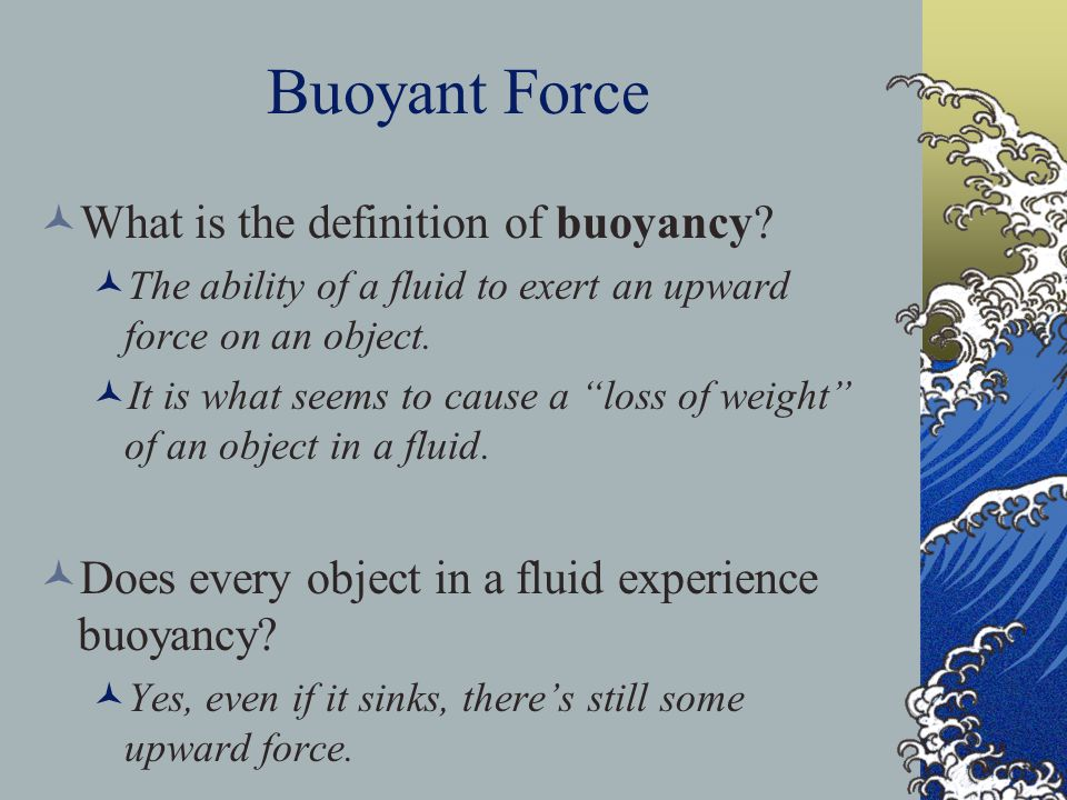 Buoyant Force What is the definition of buoyancy