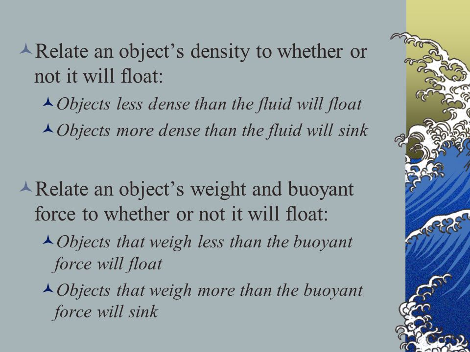 Relate an object's density to whether or not it will float:
