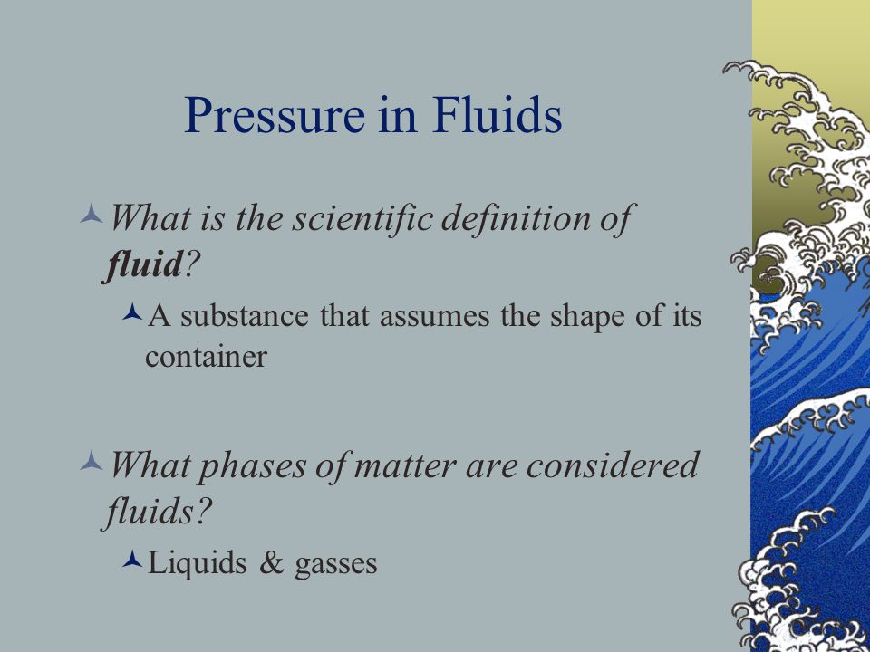 Pressure in Fluids What is the scientific definition of fluid