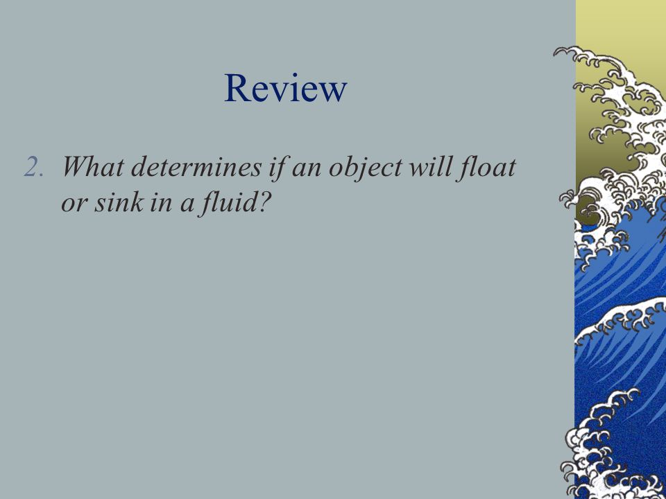 Review What determines if an object will float or sink in a fluid