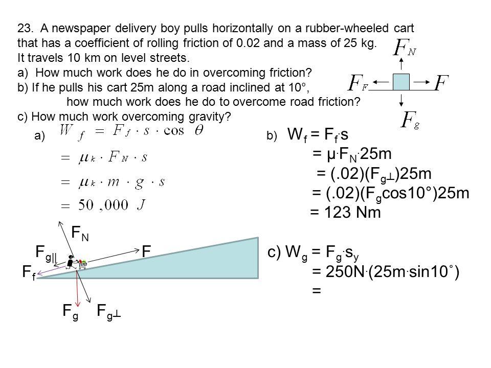= µ.FN.25m = (.02)(Fg┴)25m = (.02)(Fgcos10°)25m = 123 Nm FN